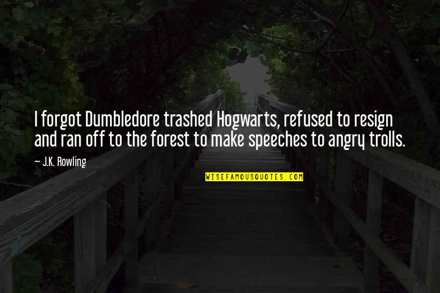 Trolls 2 Quotes By J.K. Rowling: I forgot Dumbledore trashed Hogwarts, refused to resign