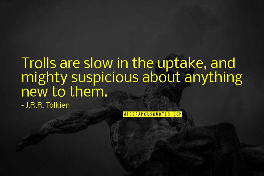 Trolls 2 Quotes By J.R.R. Tolkien: Trolls are slow in the uptake, and mighty