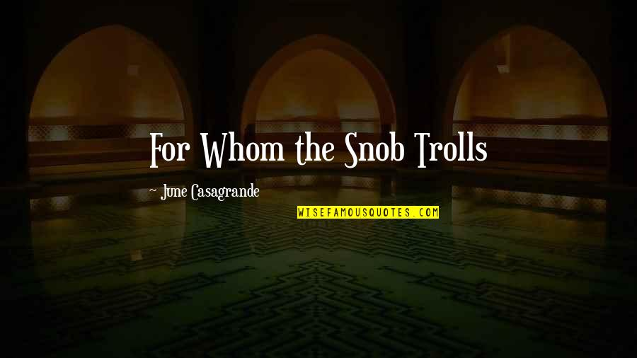 Trolls 2 Quotes By June Casagrande: For Whom the Snob Trolls