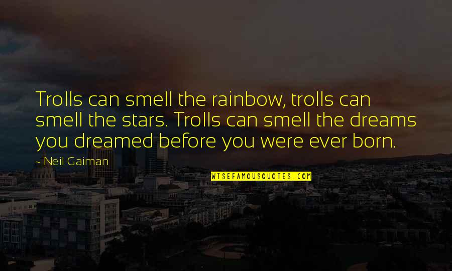 Trolls 2 Quotes By Neil Gaiman: Trolls can smell the rainbow, trolls can smell