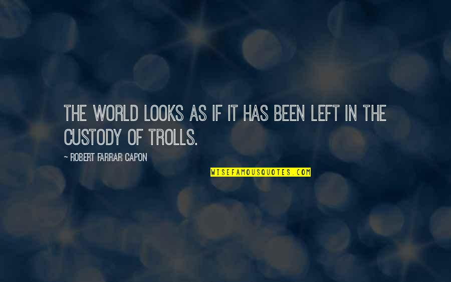 Trolls 2 Quotes By Robert Farrar Capon: The world looks as if it has been