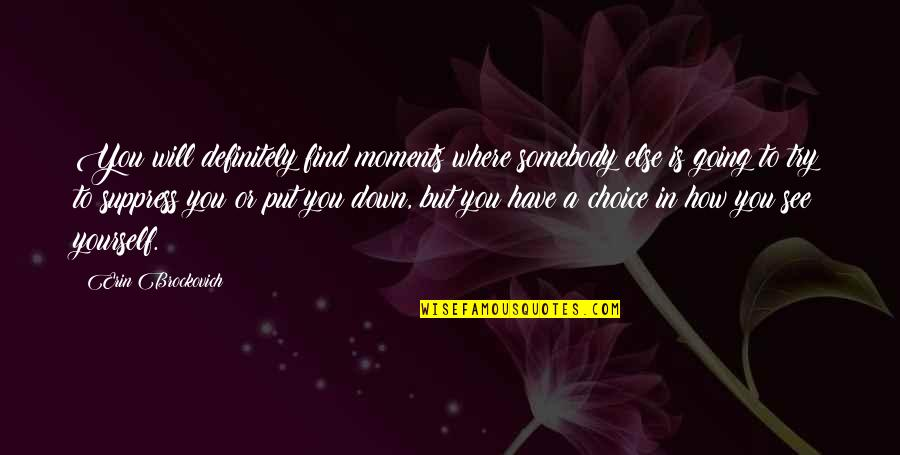 Troncoso Quotes By Erin Brockovich: You will definitely find moments where somebody else