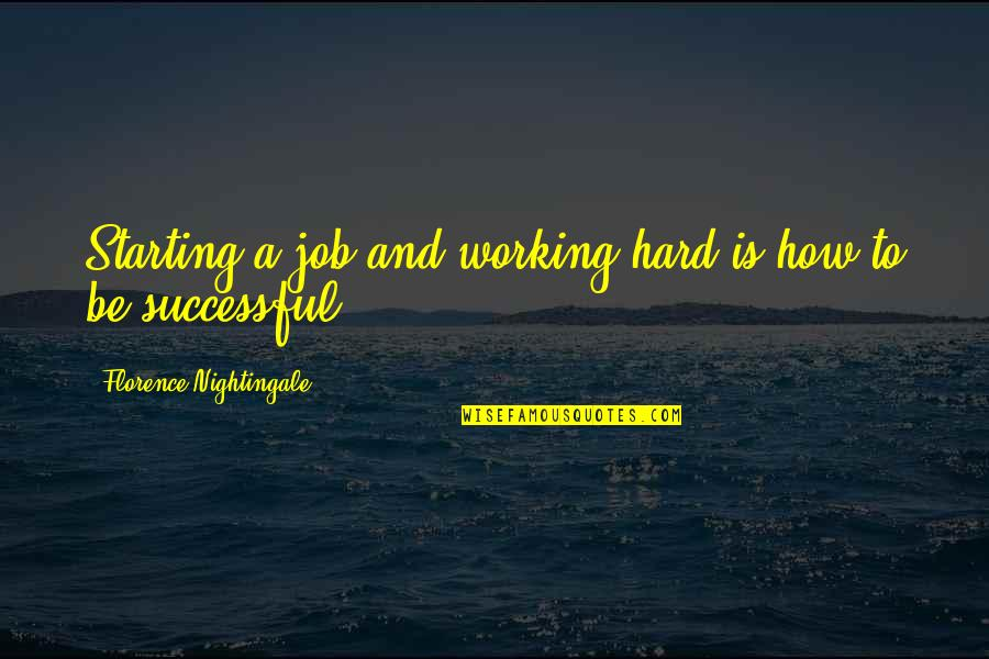 Troncoso Quotes By Florence Nightingale: Starting a job and working hard is how