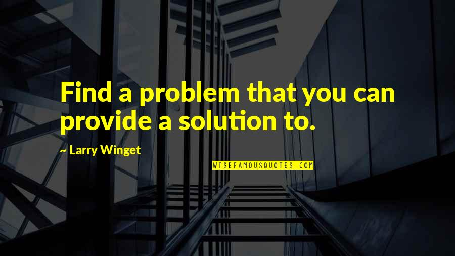Troncoso Quotes By Larry Winget: Find a problem that you can provide a