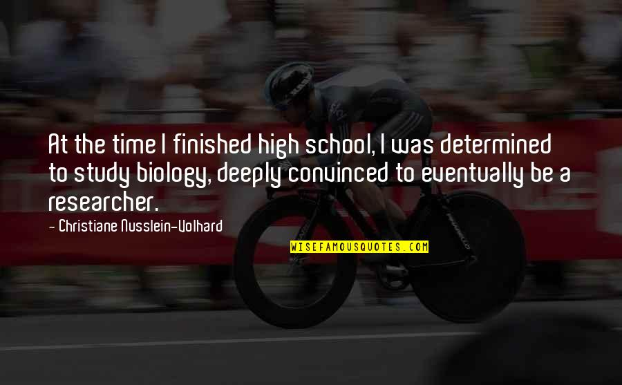 Trophy Girl Quotes By Christiane Nusslein-Volhard: At the time I finished high school, I