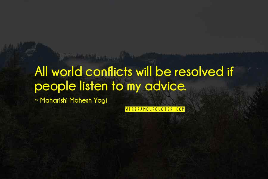 Trophy Girl Quotes By Maharishi Mahesh Yogi: All world conflicts will be resolved if people