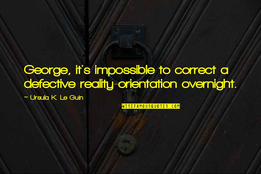 Trophy Girl Quotes By Ursula K. Le Guin: George, it's impossible to correct a defective reality-orientation