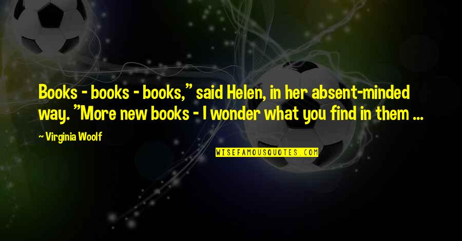 """Trophy Girl Quotes By Virginia Woolf: Books - books - books,"""" said Helen, in"""