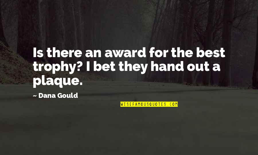 Trophy Plaque Quotes By Dana Gould: Is there an award for the best trophy?