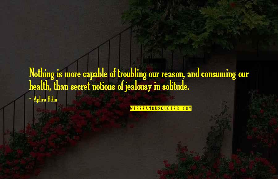 Troubling Quotes By Aphra Behn: Nothing is more capable of troubling our reason,