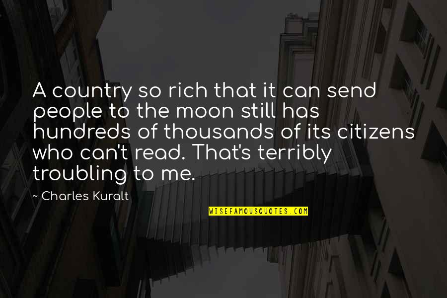 Troubling Quotes By Charles Kuralt: A country so rich that it can send