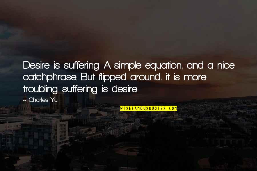 Troubling Quotes By Charles Yu: Desire is suffering. A simple equation, and a