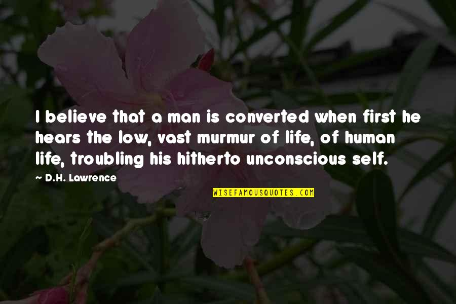 Troubling Quotes By D.H. Lawrence: I believe that a man is converted when
