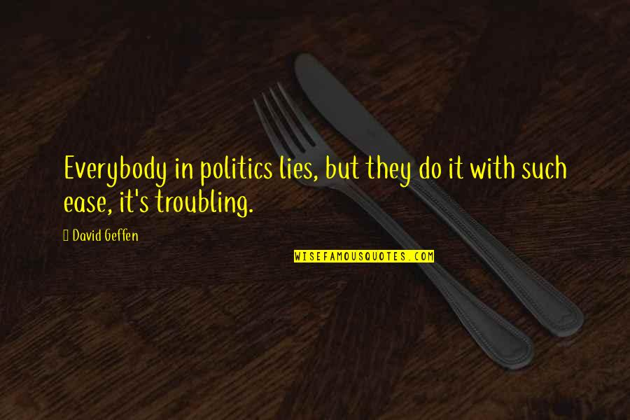 Troubling Quotes By David Geffen: Everybody in politics lies, but they do it