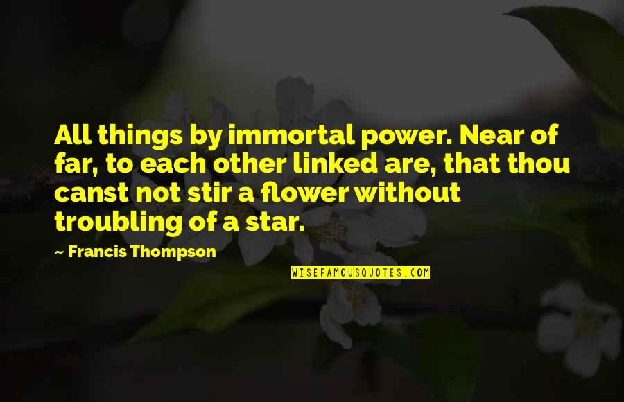 Troubling Quotes By Francis Thompson: All things by immortal power. Near of far,