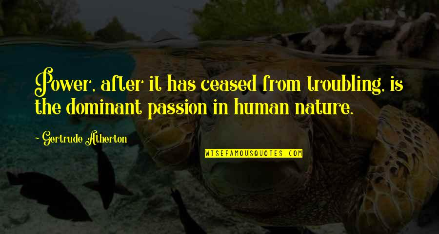 Troubling Quotes By Gertrude Atherton: Power, after it has ceased from troubling, is