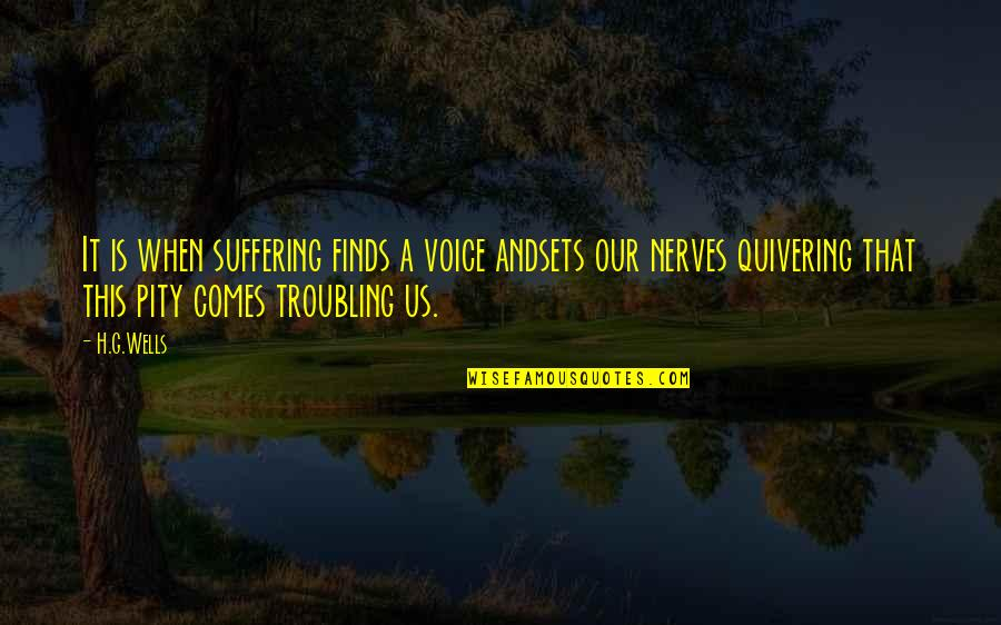 Troubling Quotes By H.G.Wells: It is when suffering finds a voice andsets