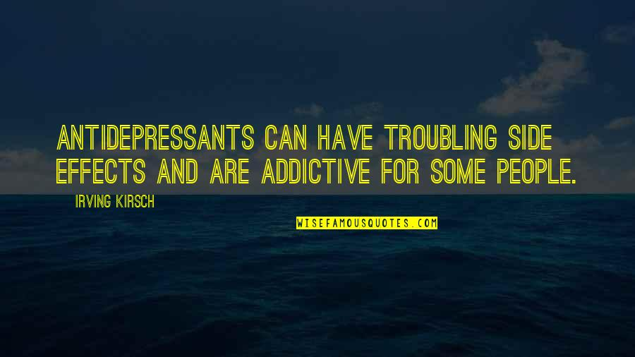 Troubling Quotes By Irving Kirsch: Antidepressants can have troubling side effects and are