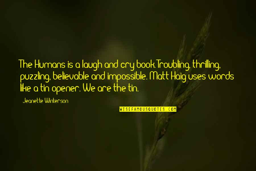 Troubling Quotes By Jeanette Winterson: The Humans is a laugh-and-cry book. Troubling, thrilling,