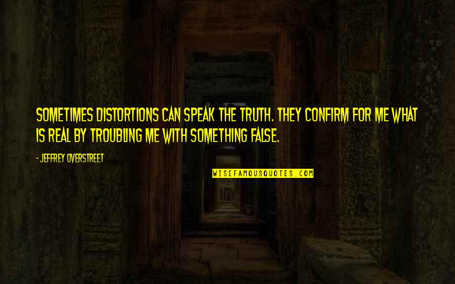 Troubling Quotes By Jeffrey Overstreet: Sometimes distortions can speak the truth. They confirm