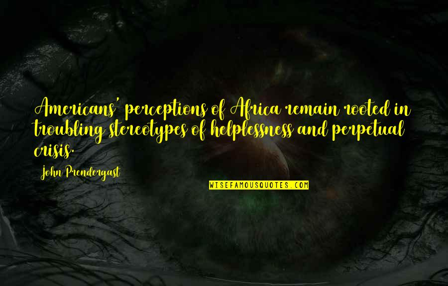 Troubling Quotes By John Prendergast: Americans' perceptions of Africa remain rooted in troubling