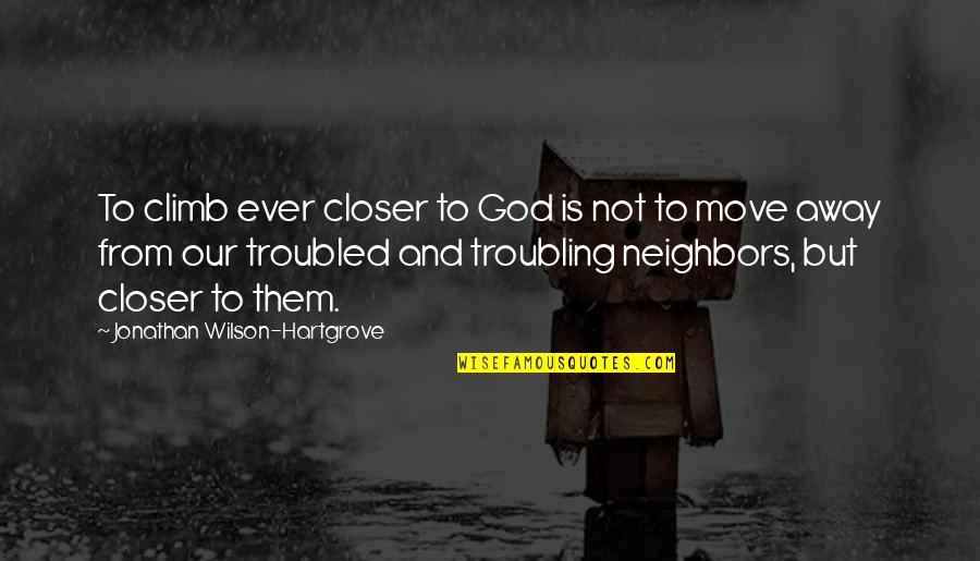 Troubling Quotes By Jonathan Wilson-Hartgrove: To climb ever closer to God is not