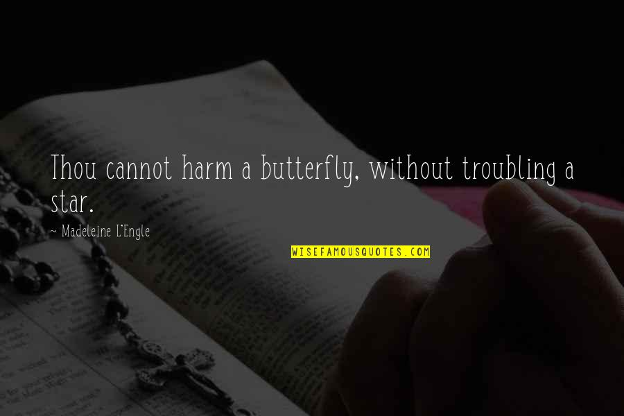 Troubling Quotes By Madeleine L'Engle: Thou cannot harm a butterfly, without troubling a