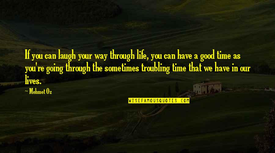 Troubling Quotes By Mehmet Oz: If you can laugh your way through life,