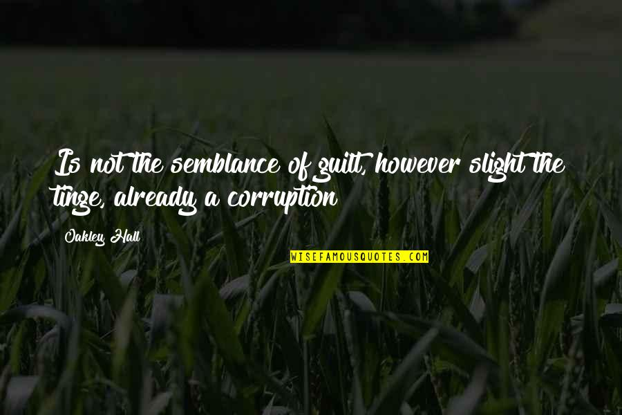 Troubling Quotes By Oakley Hall: Is not the semblance of guilt, however slight