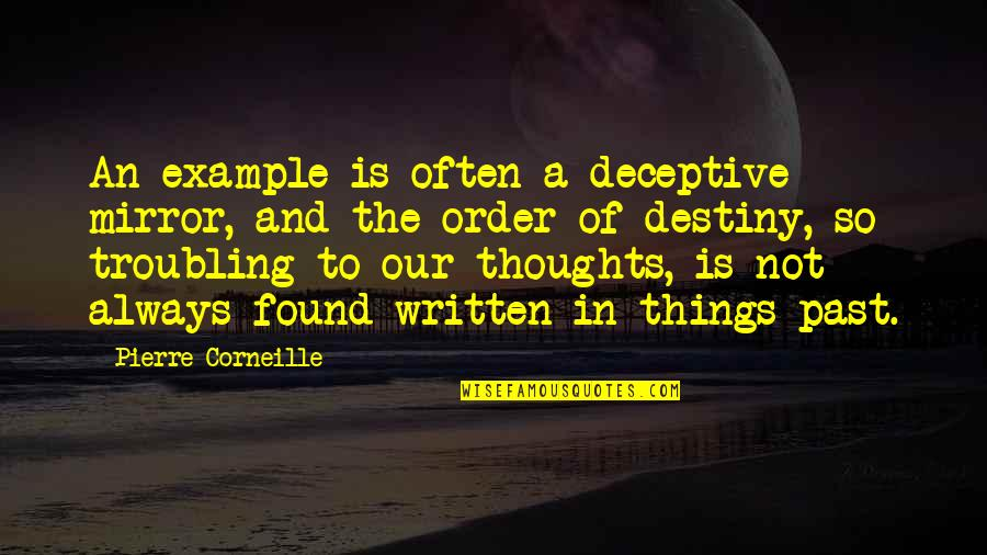 Troubling Quotes By Pierre Corneille: An example is often a deceptive mirror, and