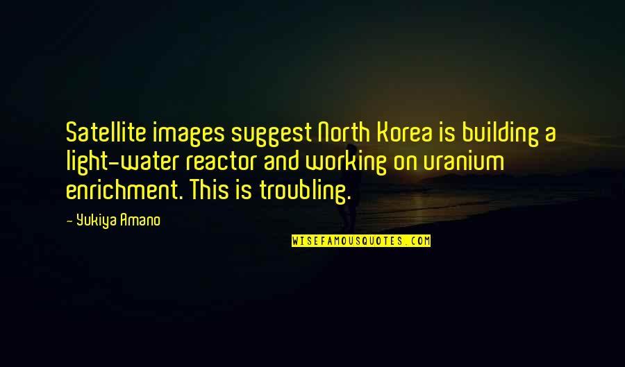 Troubling Quotes By Yukiya Amano: Satellite images suggest North Korea is building a