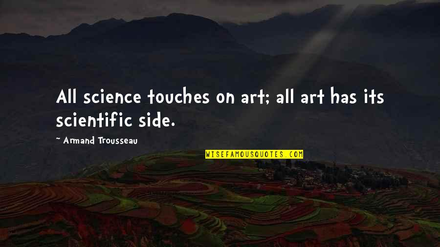 Trousseau's Quotes By Armand Trousseau: All science touches on art; all art has