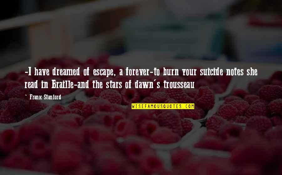 Trousseau's Quotes By Frank Stanford: -I have dreamed of escape, a forever-to burn
