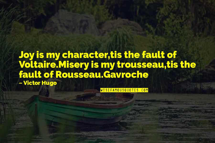 Trousseau's Quotes By Victor Hugo: Joy is my character,tis the fault of Voltaire.Misery