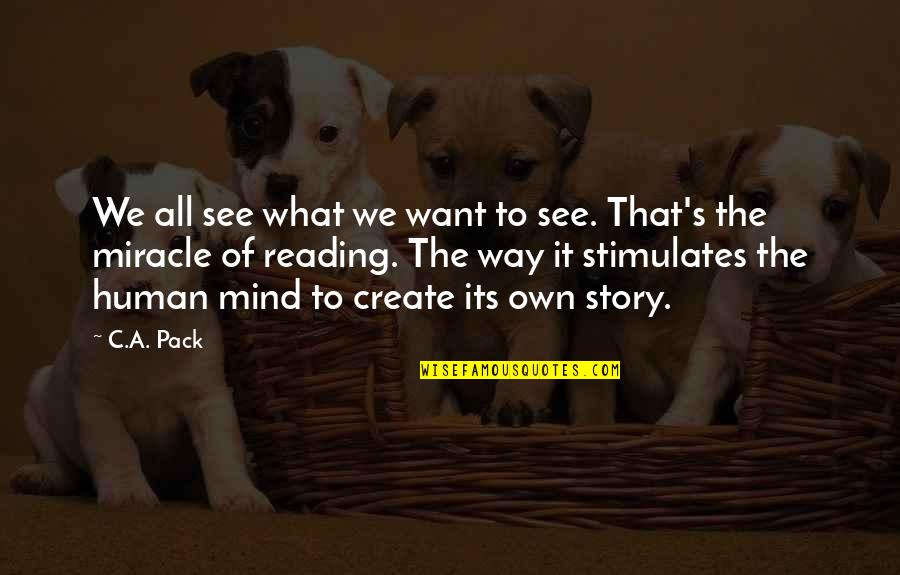 Trouville Quotes By C.A. Pack: We all see what we want to see.
