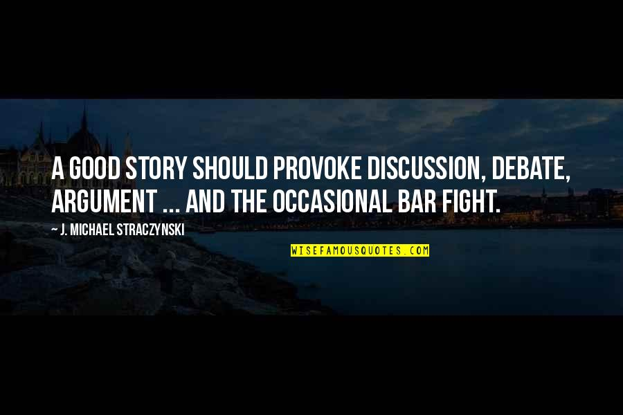 Trouville Quotes By J. Michael Straczynski: A good story should provoke discussion, debate, argument
