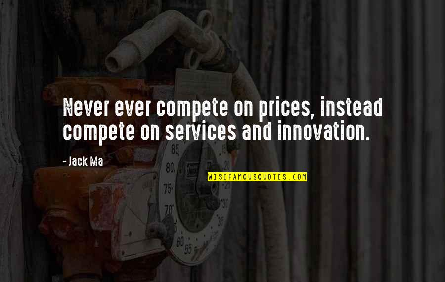 Trouville Quotes By Jack Ma: Never ever compete on prices, instead compete on