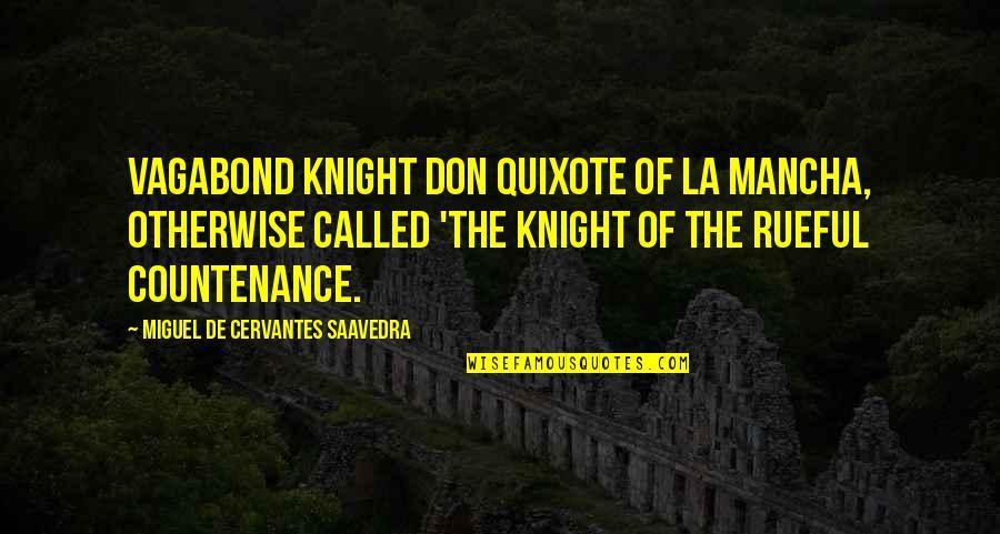 Trouville Quotes By Miguel De Cervantes Saavedra: Vagabond knight Don Quixote of La Mancha, otherwise