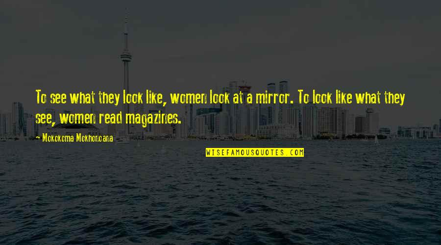 Trouville Quotes By Mokokoma Mokhonoana: To see what they look like, women look