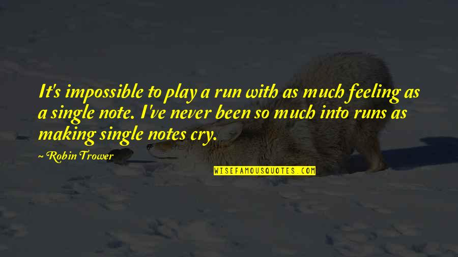 Trower Quotes By Robin Trower: It's impossible to play a run with as