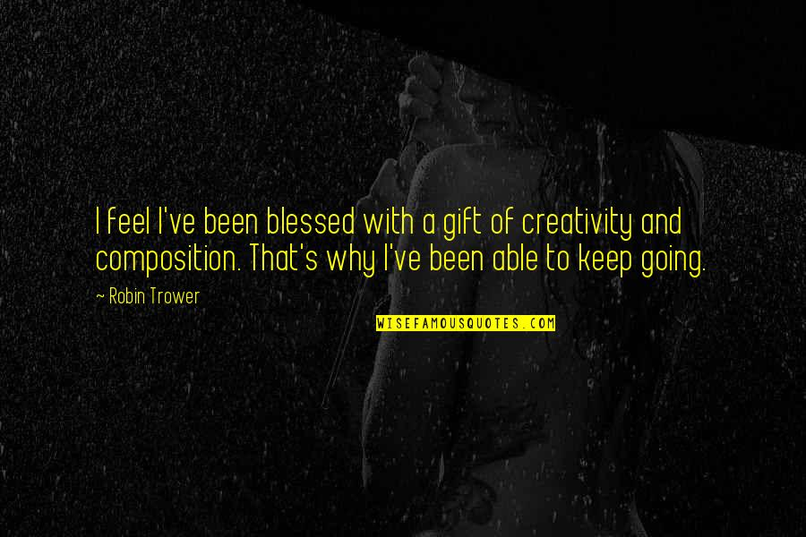 Trower Quotes By Robin Trower: I feel I've been blessed with a gift