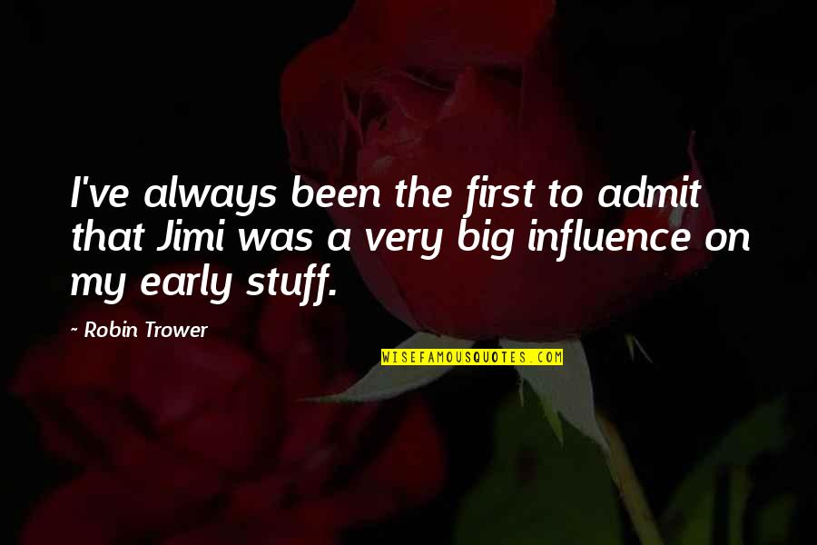 Trower Quotes By Robin Trower: I've always been the first to admit that