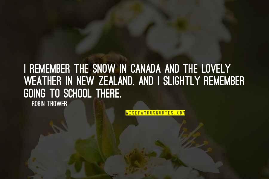 Trower Quotes By Robin Trower: I remember the snow in Canada and the