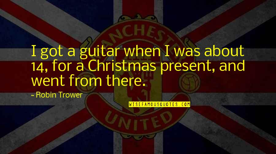 Trower Quotes By Robin Trower: I got a guitar when I was about