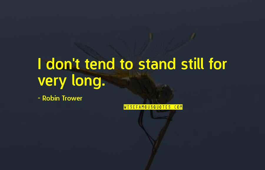 Trower Quotes By Robin Trower: I don't tend to stand still for very