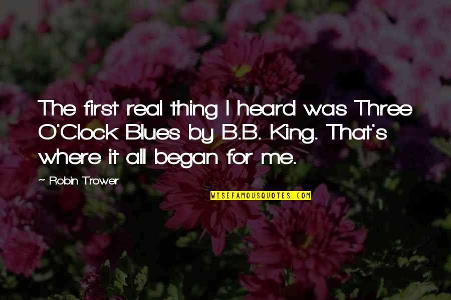 Trower Quotes By Robin Trower: The first real thing I heard was Three
