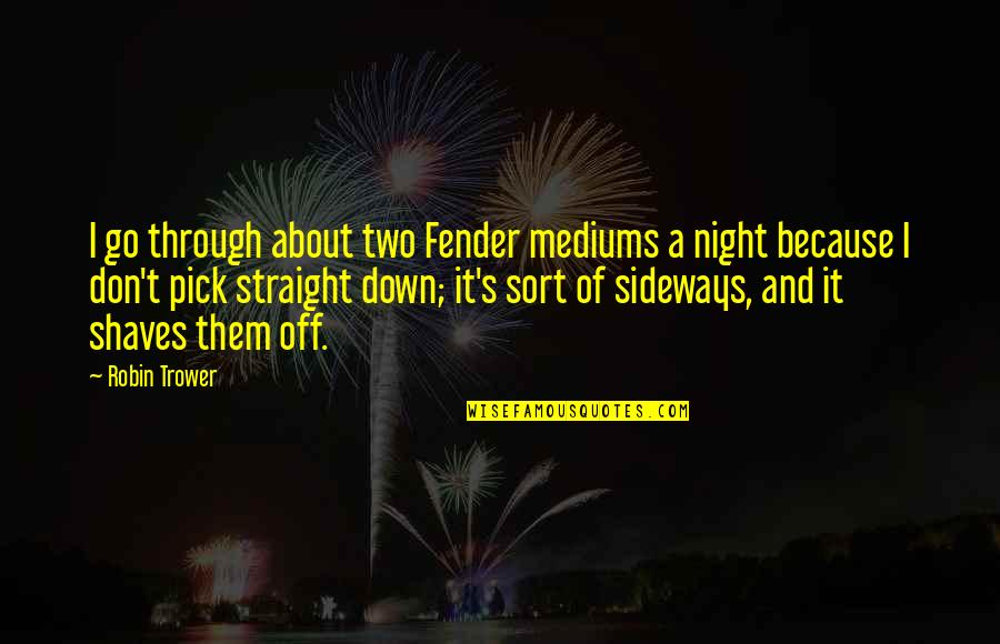 Trower Quotes By Robin Trower: I go through about two Fender mediums a