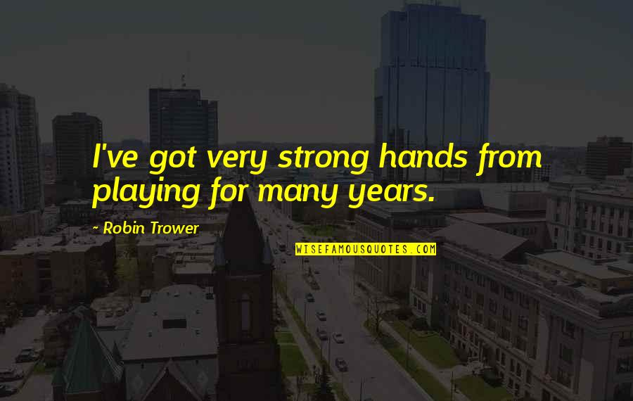 Trower Quotes By Robin Trower: I've got very strong hands from playing for