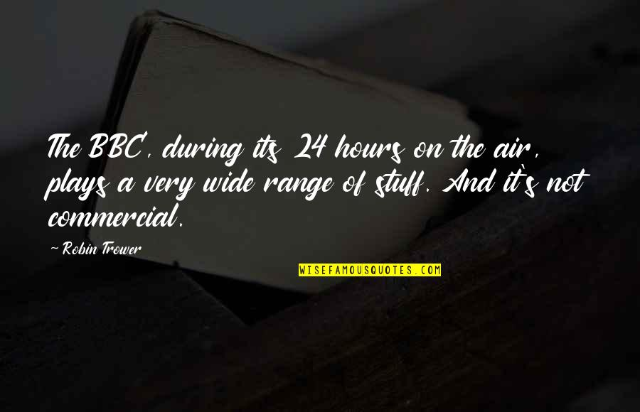Trower Quotes By Robin Trower: The BBC, during its 24 hours on the