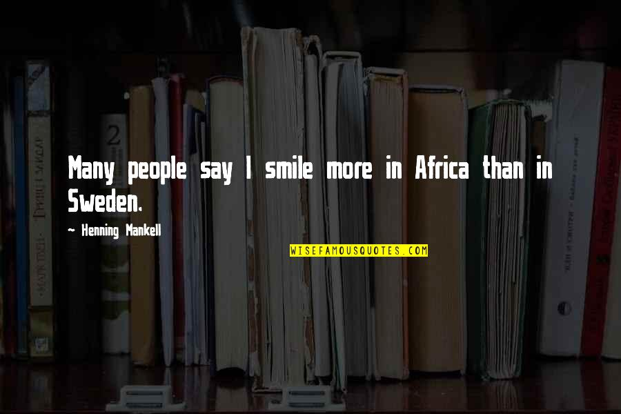Troy Ave Best Quotes By Henning Mankell: Many people say I smile more in Africa